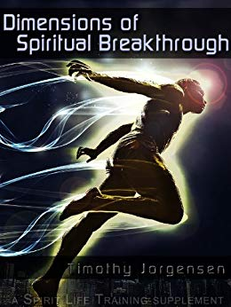 Dimensions of Spiritual Breakthrough By Timothy Jorgensen