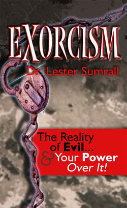 Exorcism: The Reality of Evil and Your Power Over It - Lester Sumrall
