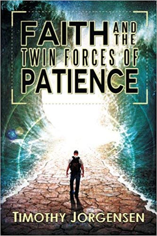 Faith and the Twin Forces of Patience by Timothy Jorgensen