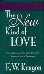 The New Kind of Love by E.W. Kenyon