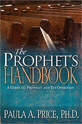 The Prophet's Handbook: A Guide to Prophecy and Its Operation By Paula A. Price, PH.D.