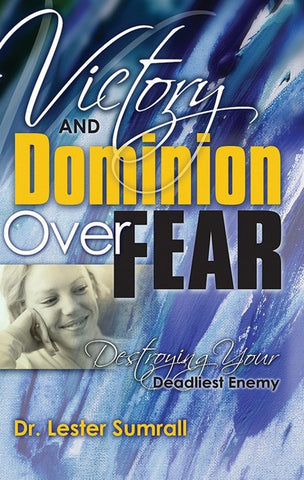 Victory And Dominion Over Fear - Lester Sumrall