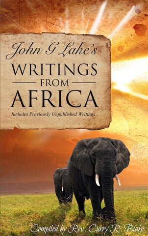 John G. Lake's Writings From Africa - Compiled By Curry Blake (Paperback)
