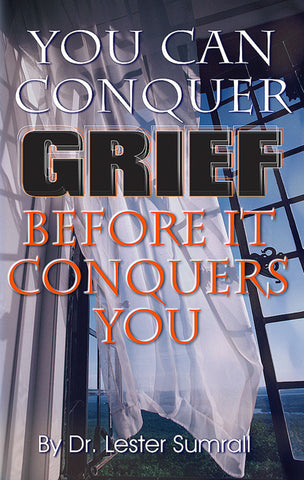You Can Conquer Grief Before it Conquers You - Lester Sumrall