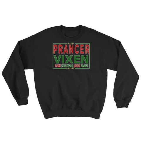 Prancer Vixen Make Christmas Great Again! Sweatshirt,Sweatshirt / Sweaters, Alliteration Apparel Clothing and Accessories