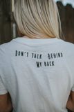 Don't Talk Behind My Back Tee