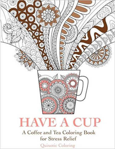Have a Cup: Coffee and Tea Coloring Book for Stress Relief