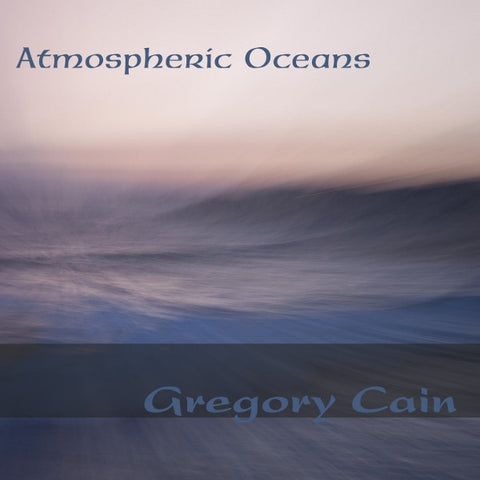 Atmospheric Oceans CD by Gregory Cain
