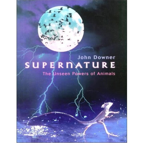 Supernature: The Unseen Powers of Animals by John Downer, courtesy of Sue Cukrov