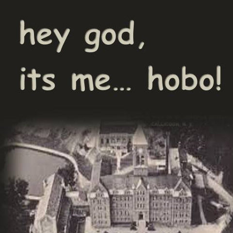 hey god, it's me . . . hobo! by The Spiritual Hobo