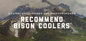 8 Expert Outdoorsmen and Outdoorswomen Recommend Bison Coolers-Bison Coolers