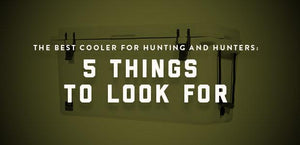 The Best Cooler for Hunting and Hunters: 5 Things to Look For-Bison Coolers