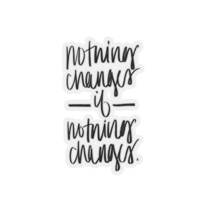 Stylish Planners Home Decor and Stylish Gifts - Nothing Changes if Nothing Changes Sticker