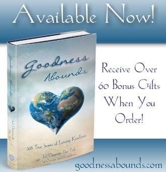 Goodness Abounds ~ Stories that will lift you up ~