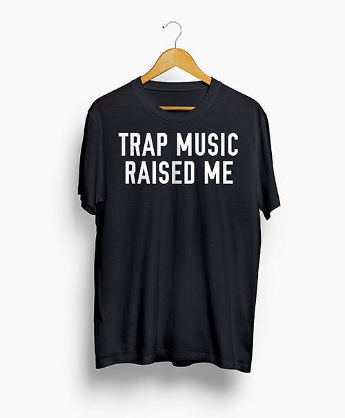 Trap Music Raised Me