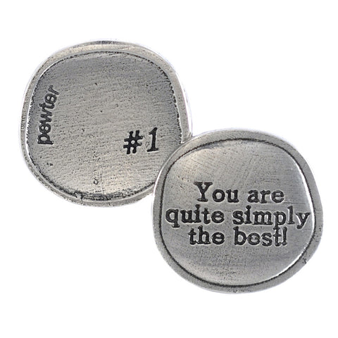 Crosby & Taylor You Are Quite Simply the Best Pewter Sentiment Coin