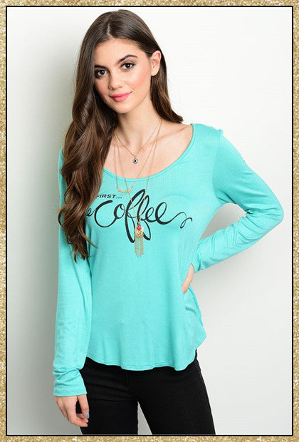 """But First Coffee"" quote long sleeve mint top"