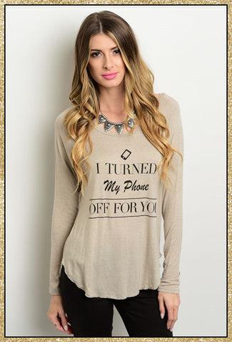 """I turned my phone off"" quote long sleeve taupe top"
