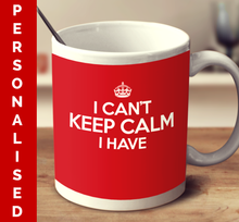 Personalized I Can't Keep Calm I Have (Multiple color variant)