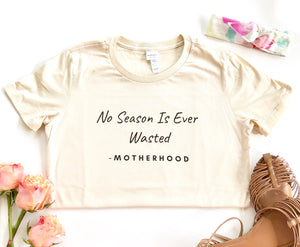 No Season is Ever Wasted Women's Tee | Mama T Shirt