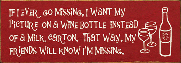 If I ever go missing, I want my picture on a wine bottle...