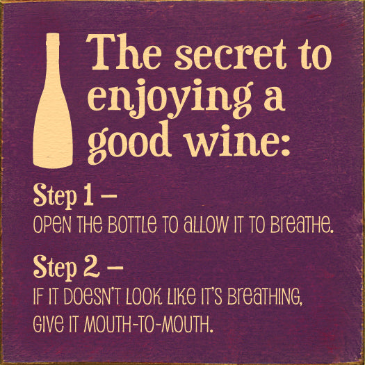 The secret to enjoying a good wine: Step 1 - Open the bottle...