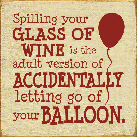 Spilling your glass of wine is the adult version of accidently...