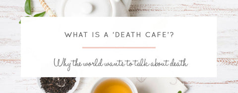 What is a Death Cafe? Why The World Wants To Talk About Death