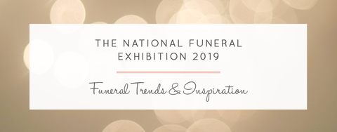 The National Funeral Exhibition 2019: Funeral Trends & Inspiration