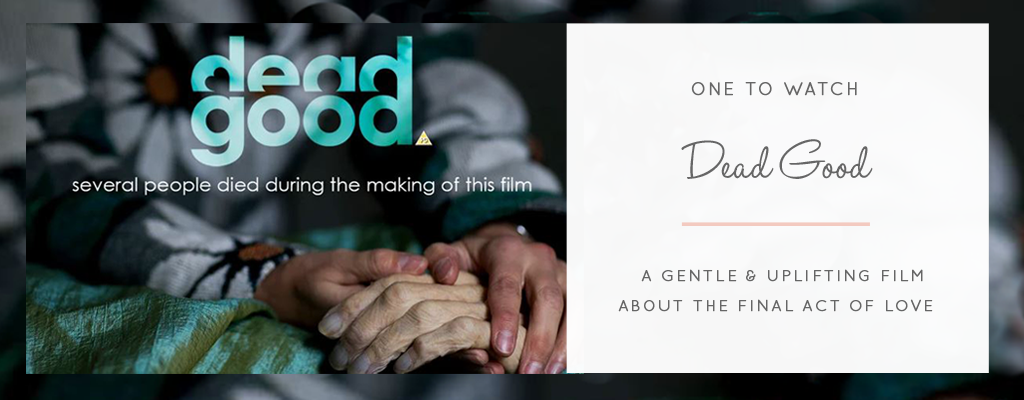 Dead Good... A Gentle & Uplifting Film About The Final Act of Love