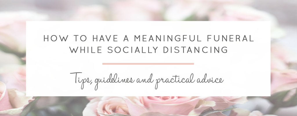 How to Have a Meaningful Funeral While Socially Distancing