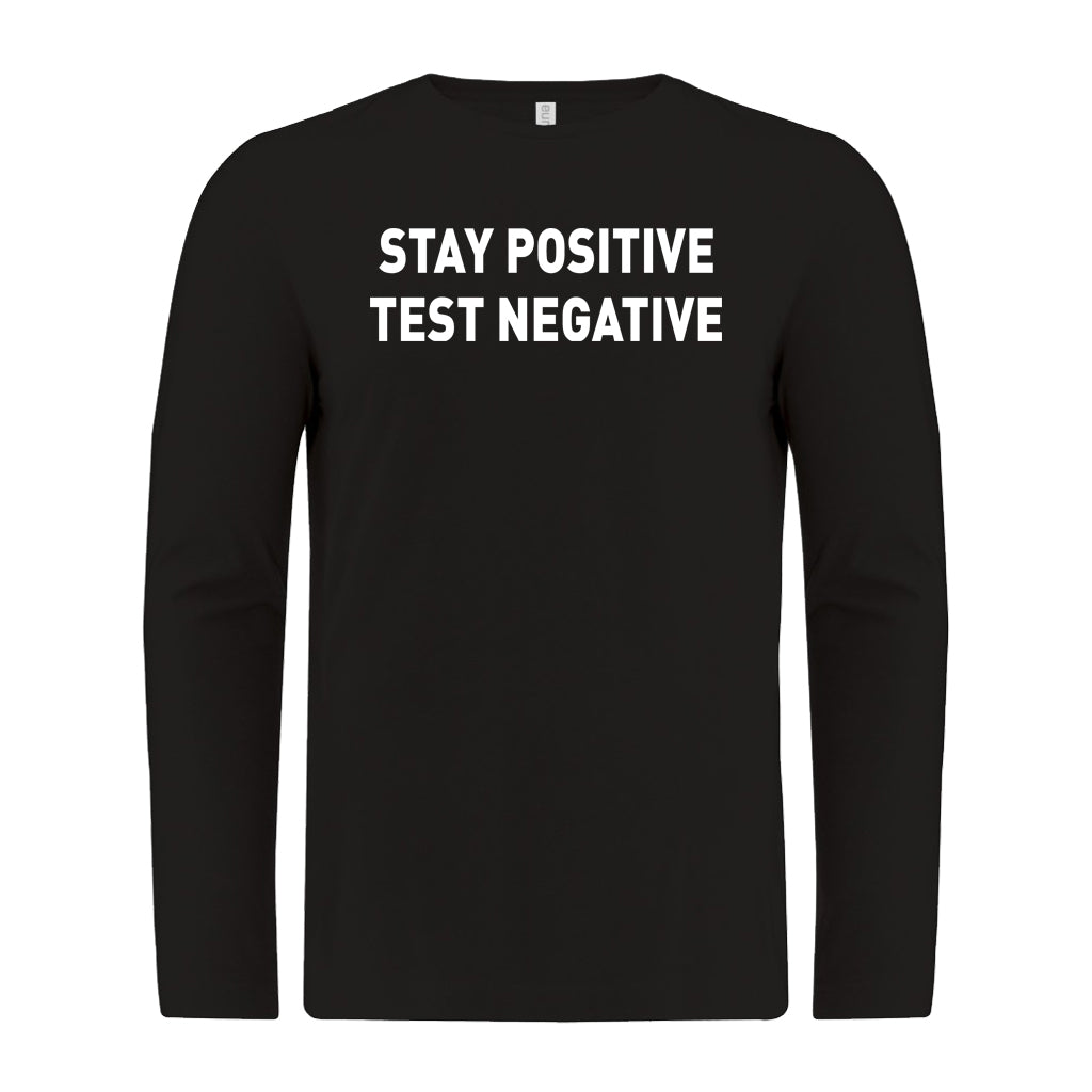 Unisex Custom Printed L/S Tee-Stay Positive Test Negative