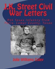 J.K. Street Civil War Letters - 9th Texas Infantry, Paris, Lamar County, TX
