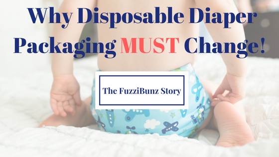 The FuzziBunz Story - Why Disposable Diaper Companies MUST Be Held Accountable
