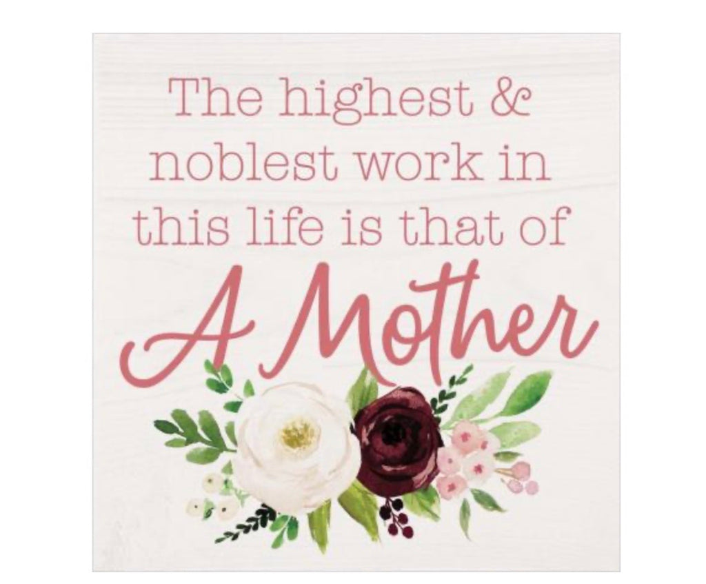 Highest & Noblest work in this life is that of a mother Sign