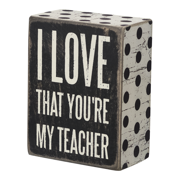 I love that you're my teacher Sign