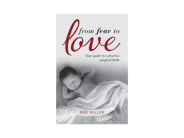 From Fear to Love: Your Guide to a Fearless Magical Birth