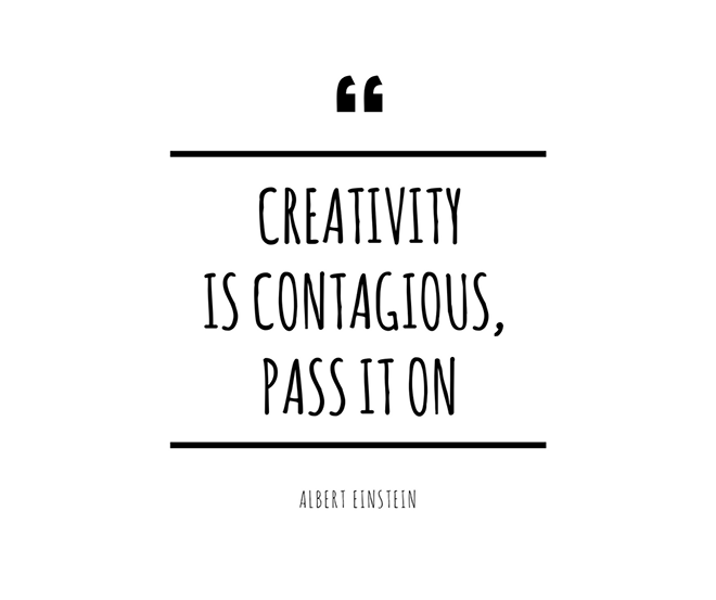 Creativity is Contagious Pass It On Quote