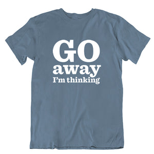 Go Away I'm Thinking T-shirt