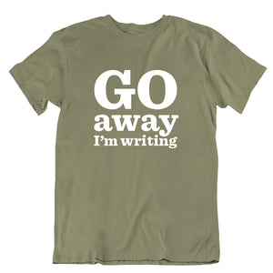 Go Away I'm Writing T-shirt