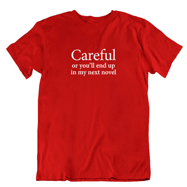 """Careful or you'll end up in my novel"" T-shirt"