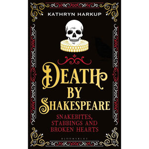 Death By Shakespeare: Snakebites, Stabbings & Broken Hearts