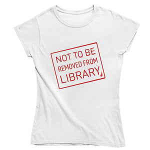 Not To Be Removed From Library T-shirt