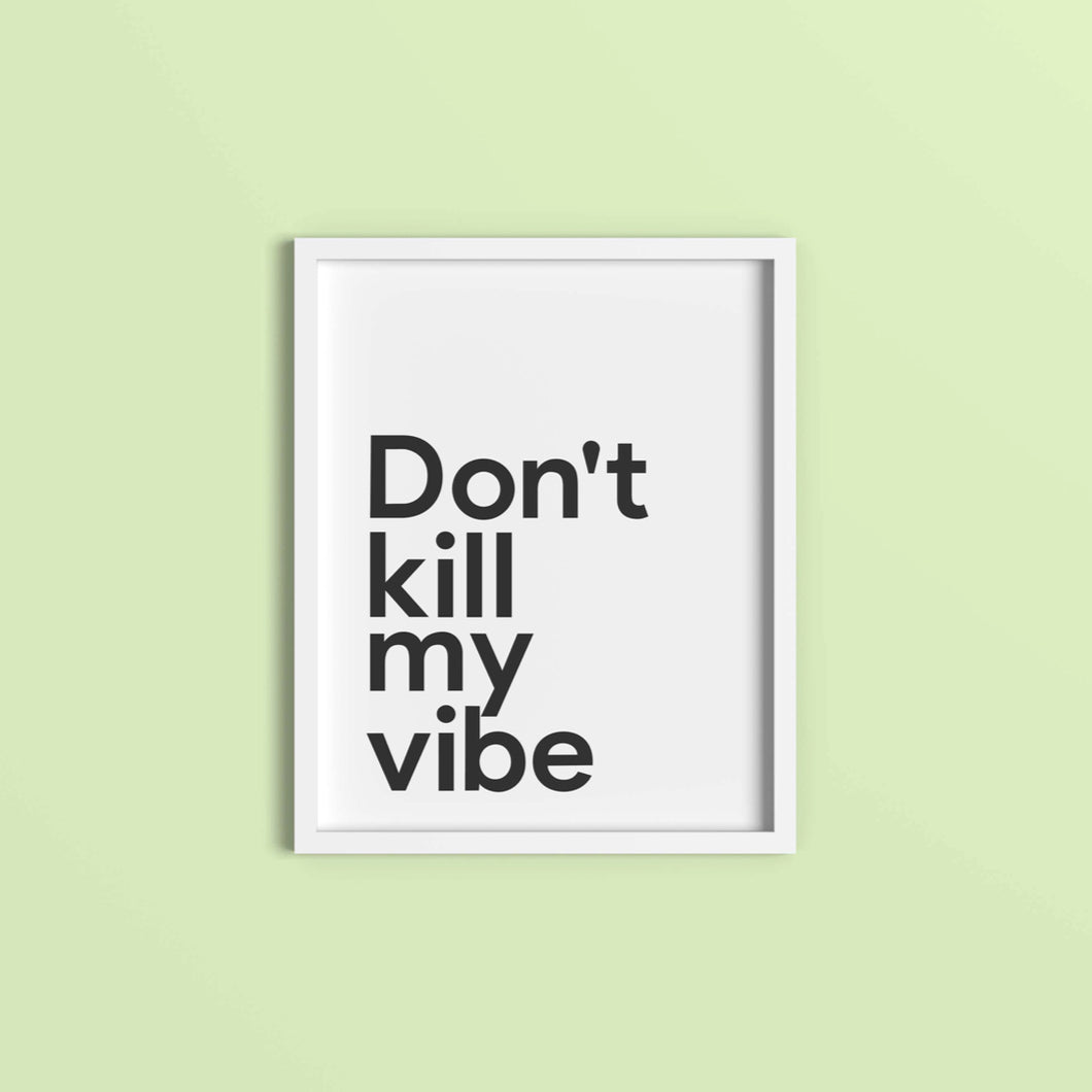 Don't kill my vibe print