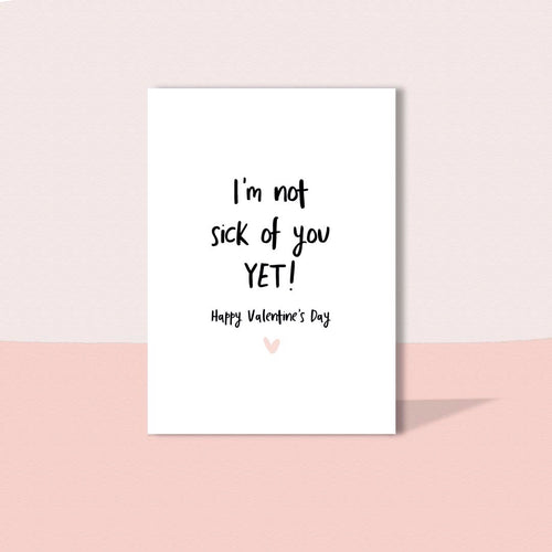 I'm not sick of you yet card