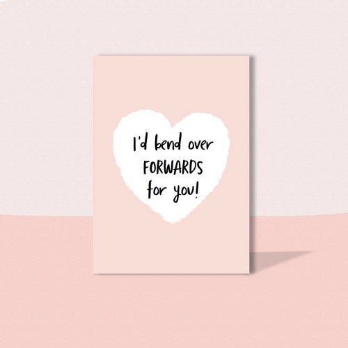 I'd bend over forwards for you card
