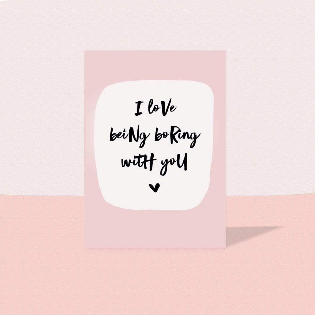 I love being boring with you card