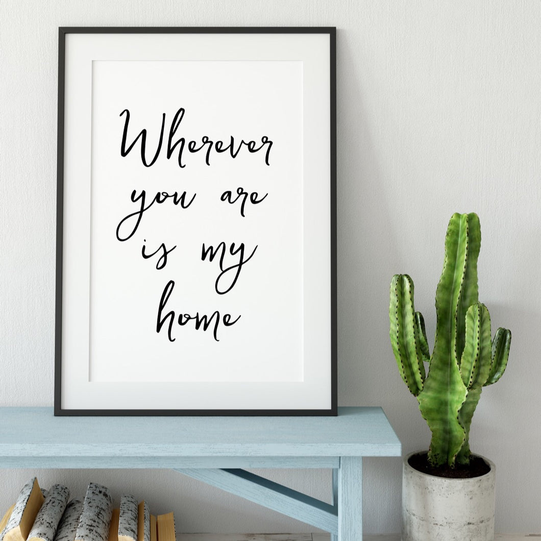 Wherever you are is my home print