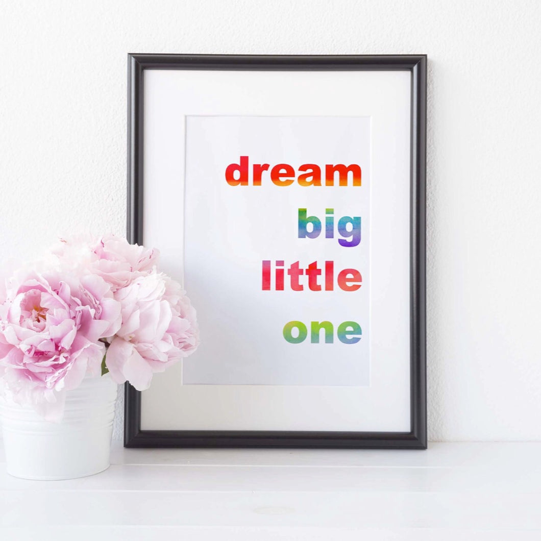 Rainbow dream big little one print