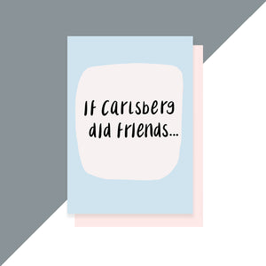 If Carlsberg did friends card